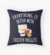Everything Is Better With Chicken Nuggets Throw Pillow