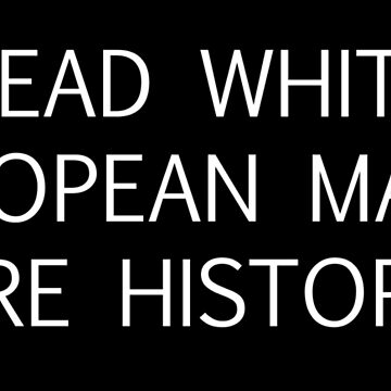 Dead White European Males Are History by ArtPigeon