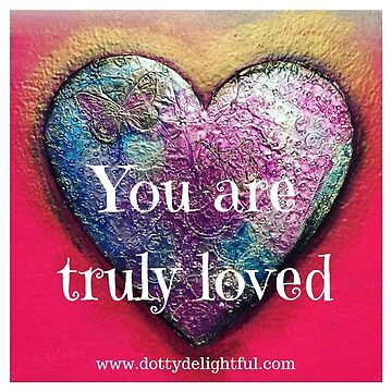 You are truly loved, mixed media heart by trickyruby