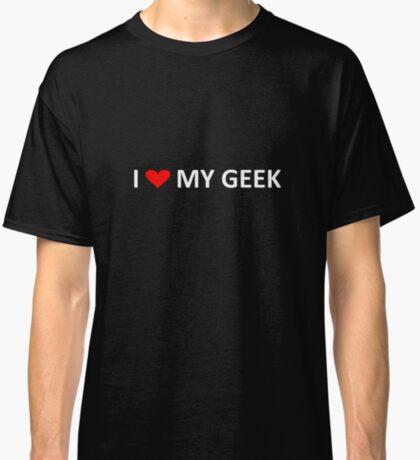 I love my geek - dark tees Classic T-Shirt