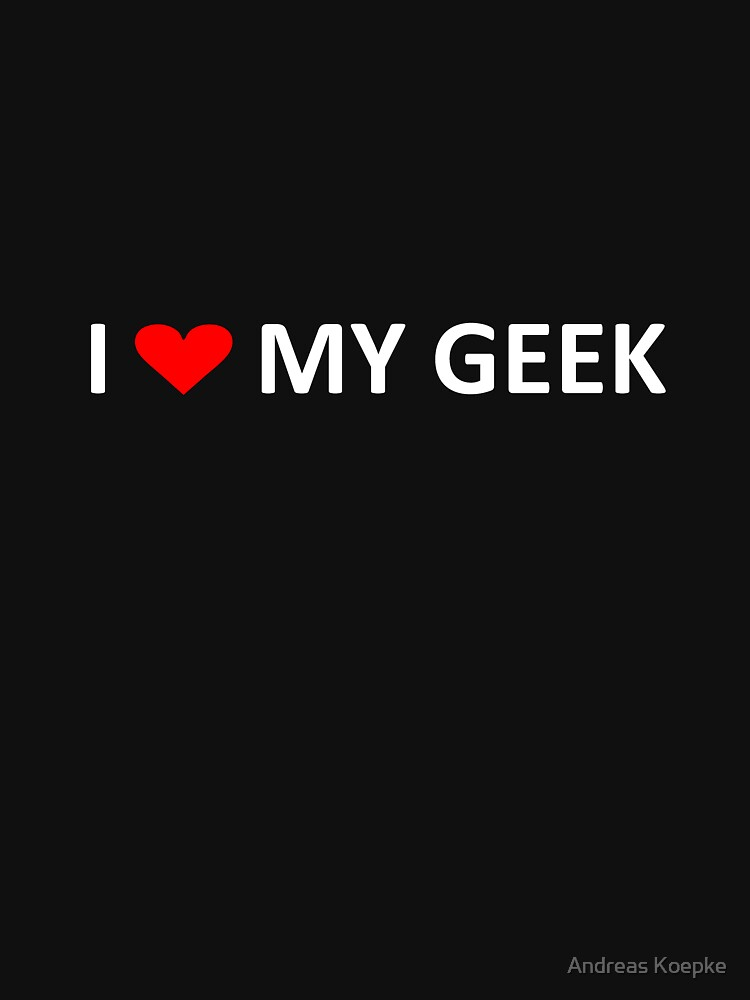 I love my geek - dark tees by mistered