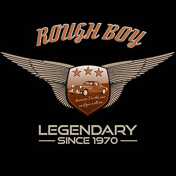 Rough Boy - Legendary since 1970 - Classic Car by Rautnmountain