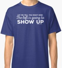 The Left is Going to Show Up (light text) Classic T-Shirt
