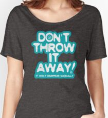 Don't Throw It Away Women's Relaxed Fit T-Shirt