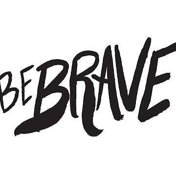 Be Brave Hand Brushed Lettering by adventurlings