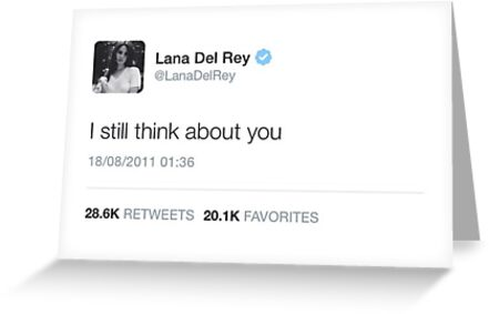 Lana Del Rey Tweet I Still Think About You Greeting Cards By