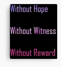 Without Hope. Without Witness. Without Reward. Canvas Print