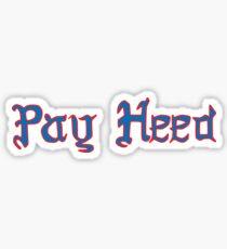 Pay Heed Sticker