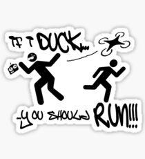 If I duck, You should Run!! Sticker