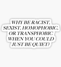 why be racist, sexist, homophobic, transphobic ..... Sticker