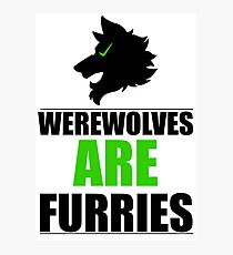 Werewolves ARE Furries Photographic Print