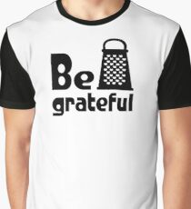 Be Grateful Kitchen Humour Graphic T-Shirt