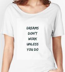 DREAMS DO NO WORK UNLESS YOU DO Women's Relaxed Fit T-Shirt