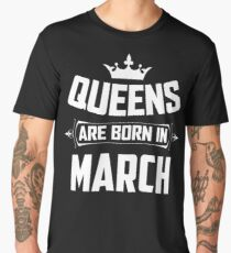 Camiseta premium para hombre LAS REINAS NACEN EN MARZO T SHIRT