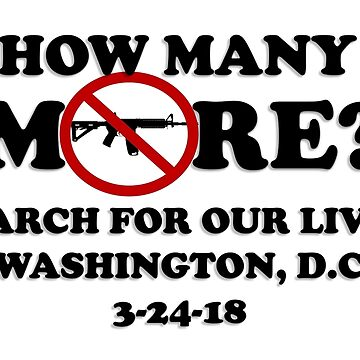 HOW MANY MORE? march for our lives t-shirts stickers and more  by Matt22blaster