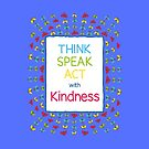 Think Speak Act with Kindness  by RippleKindness