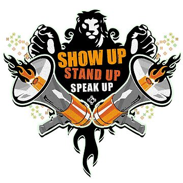 Show Up, Stand Up, Speak Up by profuse