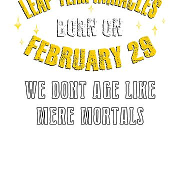 Birthdays - Leap Year Miracles Born on February 29 by myfairx