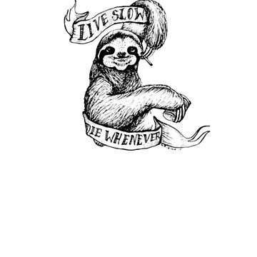Live Slow Die Whenever Sloth by masrais