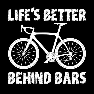 Cycling Funny Design - Lifes Better Behind Bars by kudostees
