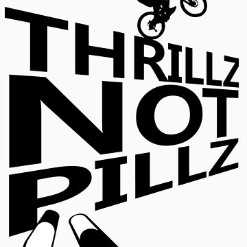 Thrills Not Pills by natedawg