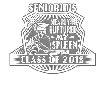 Ruptured Spleen Class of 2018 Senioritis  by MudgeStudios