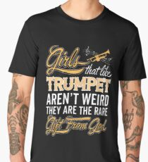 Girl's That Like Trumpet Aren't Weird They Are The Rare Gift From God Men's Premium T-Shirt