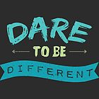 Dare To Be Different by wordquirk