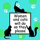 Women and Cats will do as they Please by FrankieCat