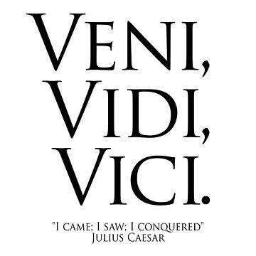 "Veni, vidi, vici; ""I came; I saw; I conquered"". A Latin phrase popularly attributed to Julius Caesar by TOMSREDBUBBLE"