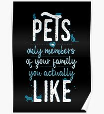 Pets - The Only Members Of Your Family You Actually Like Poster