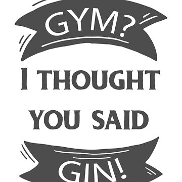 Gym? I Thought You Said Gin! by blackcatprints