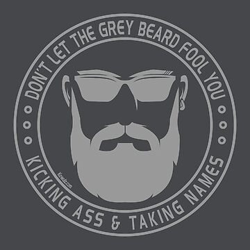 Don't Let The Grey Beard Fool You (diecut) by Kowulz