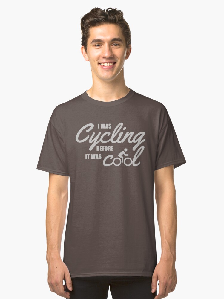 I was cycling before it was cool Classic T-Shirt Front