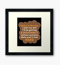 Today Is The Day I Start My Diet I'll Be Getting A Doughnut Without Sprinkles. Diets Aren't That Hard - Food Meme, Humor, Funny, Food Lover, Quotes Framed Print