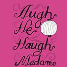 Augh he haugh madame by Stephen Wildish