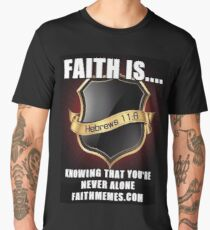 Faith Is knowing that you're never alone... Men's Premium T-Shirt