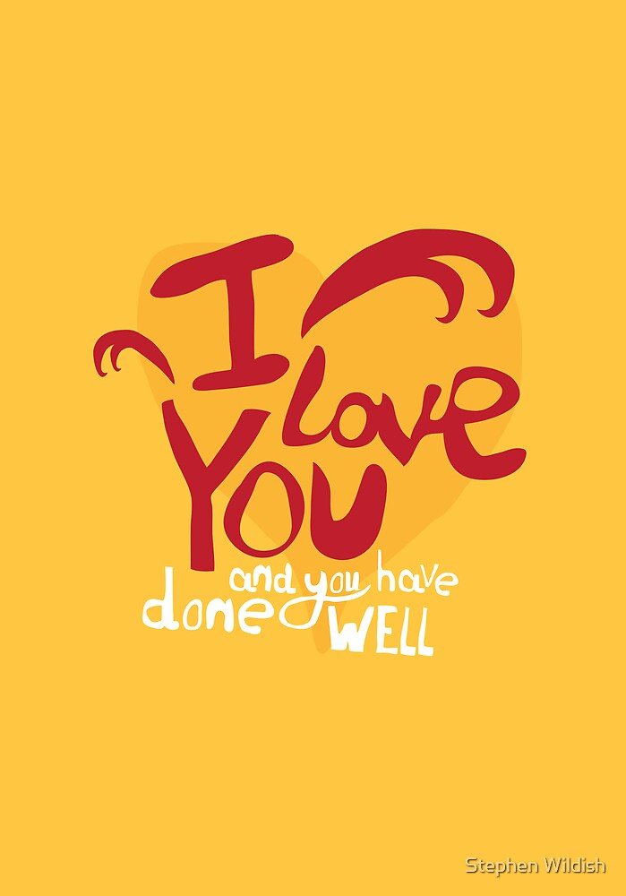 I love you, and you have done well by Stephen Wildish