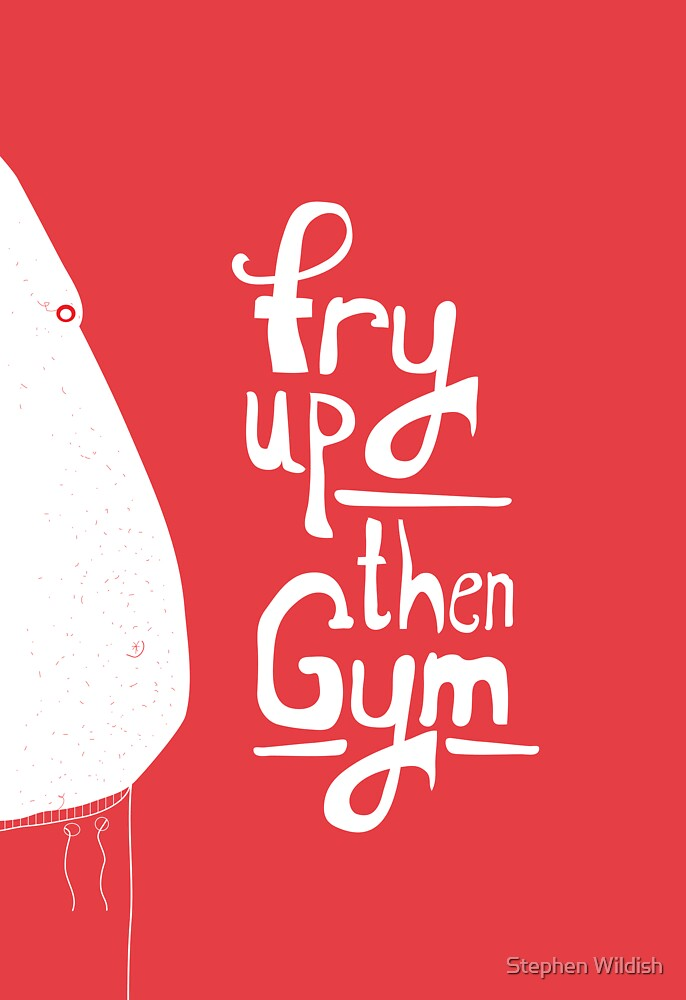 Fry up, then gym by Stephen Wildish