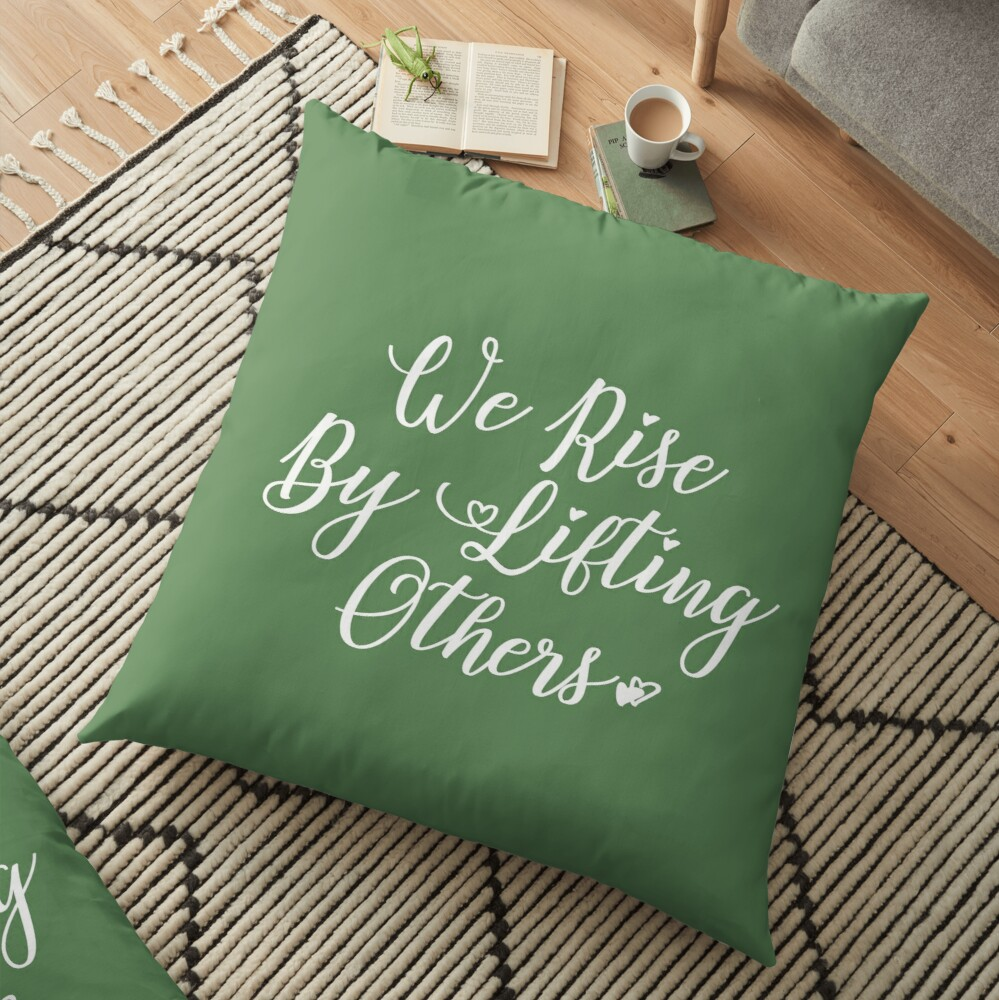 We Rise By Lifting Others Floor Pillow