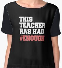 This Teacher Has Had Enough Shirt - National School Walkout T Shirts Chiffon Top