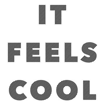 It Feels Cool Quote by F7James