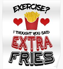 Exercise I Thought You Said Extra Fries Funny food lover Unisex T-shirt and more Poster