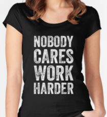 Nobody cares work harder - Funny entrepreneur Women's Fitted Scoop T-Shirt