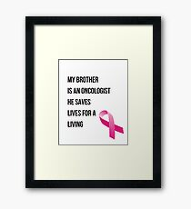 My Brother Is An Oncologist He Saves Lives For A Living Ribbon Symbol Framed Print