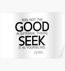 seek the good in yourselves - epictetus Poster