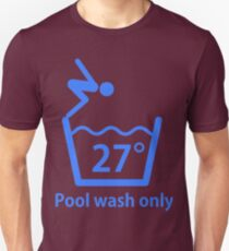 Pool wash only Unisex T-Shirt