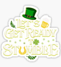 Let's Get Ready To Stumble Funny St. Patrick's Day Sticker