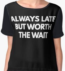 Always Late But Worth The Wait Chiffon Top