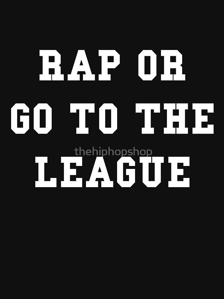 Rap Or Go To The League by thehiphopshop